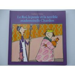 Le roi, la poule et la terrible mademoiselle Chardon - Catharina Valckx